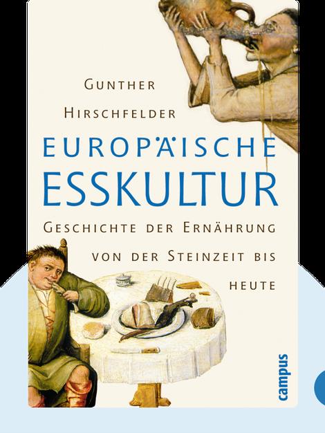 Europäische Esskultur: Geschichte der Ernährung von der Steinzeit bis heute by Gunther Hirschfelder