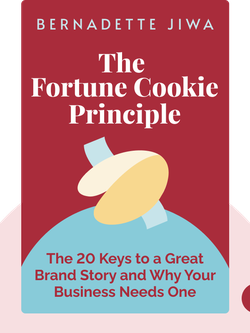 The Fortune Cookie Principle: The 20 Keys to a Great Brand Story and Why Your Business Needs One by Bernadette Jiwa