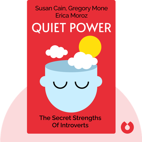 Quiet Power by Susan Cain, with Gregory Mone and Erica Moroz
