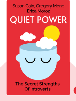 Quiet Power: The Secret Strengths of Introverts by Susan Cain, with Gregory Mone and Erica Moroz