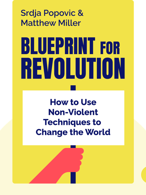 Blueprint for Revolution: How to Use Rice Pudding, Lego Men, and Other Non-Violent Techniques to Galvanize Communities, Overthrow Dictators or Simply Change the World by Srdja Popovic and Matthew Miller