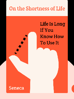 On the Shortness of Life: Life Is Long If You Know How To Use It by Seneca