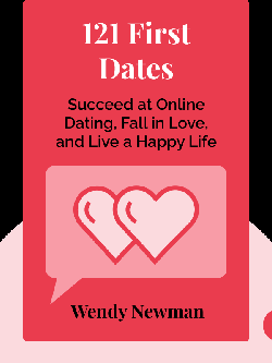 121 First Dates: How to Succeed at Online Dating, Fall in Love, and Live Happily Ever After (Really!) von Wendy Newman