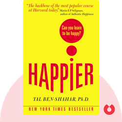 Happier: Can You Learn to be Happy? by Tal Ben-Shahar, Ph.D.
