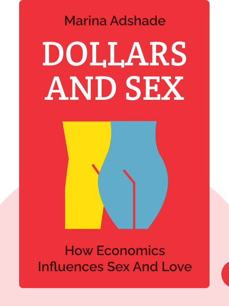 Dollars and Sex: How Economics Influences Sex and Love by Marina Adshade