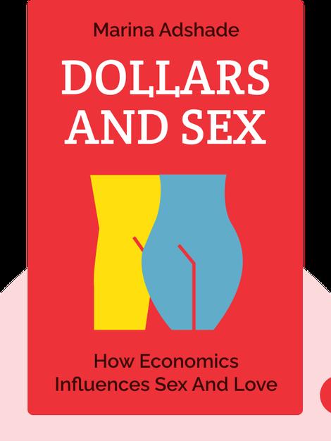 Dollars and Sex: How Economics Influences Sex and Love von Marina Adshade