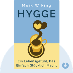 Hygge: Ein Lebensgefühl, das einfach glücklich macht by Meik Wiking