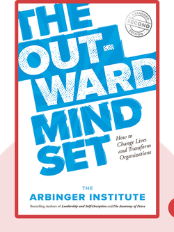 The Outward Mindset: Seeing Beyond Ourselves: How to Change Lives & Transform Organizations by The Arbinger Institute