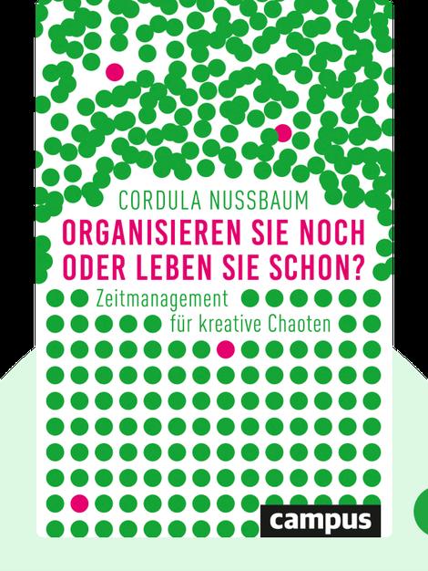 Organisieren Sie noch oder leben Sie schon?: Zeitmanagement für kreative Chaoten von Cordula Nussbaum