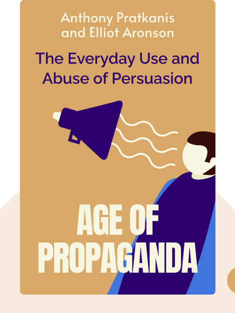 Age of Propaganda: The Everyday Use and Abuse of Persuasion by Anthony Pratkanis and Elliot Aronson