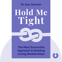 Hold Me Tight: Your Guide to the Most Successful Approach to Building Loving Relationships by Dr. Sue Johnson