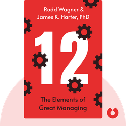 12: The Elements of Great Managing by  Rodd Wagner & James K. Harter, PhD