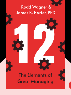 12: The Elements of Great Managing von  Rodd Wagner & James K. Harter, PhD