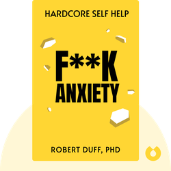 Hardcore Self Help: F**K Anxiety by Robert Duff, PhD