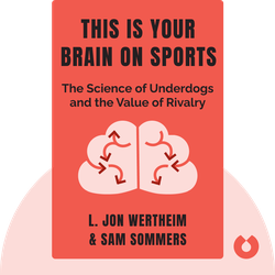 This Is Your Brain on Sports: The Science of Underdogs, the Value of Rivalry, and What We Can Learn From the T-Shirt Cannon by L. Jon Wertheim & Sam Sommers