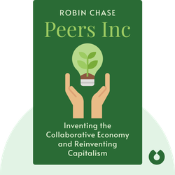 Peers Inc: How People and Platforms Are Inventing the Collaborative Economy and Reinventing Capitalism by Robin Chase