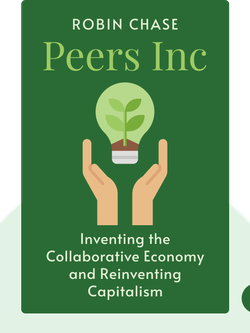 Peers Inc: How People and Platforms Are Inventing the Collaborative Economy and Reinventing Capitalism von Robin Chase