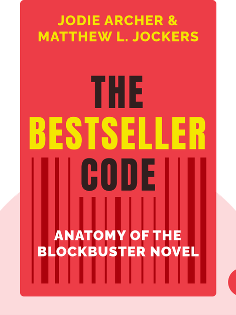 The Bestseller Code: Anatomy of the Blockbuster Novel by Jodie Archer & Matthew L. Jockers
