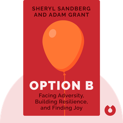 Option B: Facing Adversity, Building Resilience, and Finding Joy by Sheryl Sandberg and Adam Grant