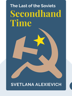 Secondhand Time: The Last of the Soviets by Svetlana Alexievich