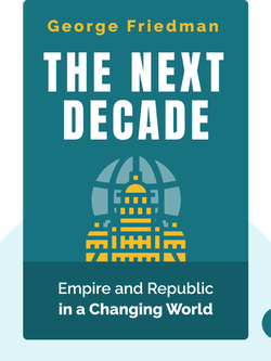The Next Decade: Empire and Republic in a Changing World by George Friedman