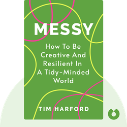 Messy: How to Be Creative and Resilient in a Tidy-Minded World by Tim Harford