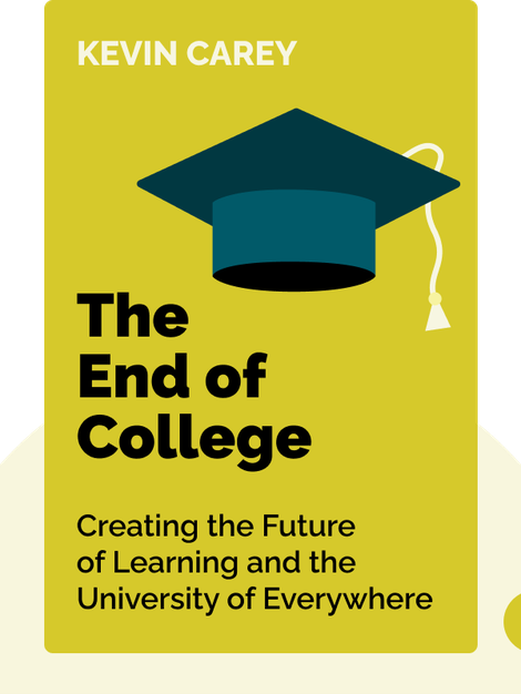 The End of College: Creating the Future of Learning and the University of Everywhere von Kevin Carey