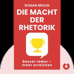 Die Macht der Rhetorik: Besser reden - mehr erreichen von Roman Braun