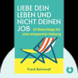Liebe dein Leben und nicht deinen Job: 10 Ratschläge für eine entspannte Haltung von Frank Behrendt