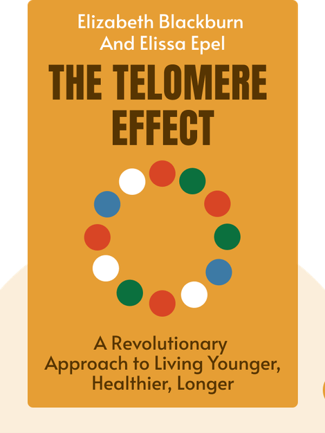 The Telomere Effect: A Revolutionary Approach to Living Younger, Healthier, Longer by Elizabeth Blackburn and Elissa Epel
