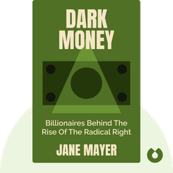 Dark Money: The Hidden History of the Billionaires Behind the Rise of the Radical Right von Jane Mayer