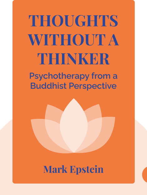 Thoughts Without a Thinker: Psychotherapy from a Buddhist Perspective by Mark Epstein