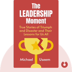 The Leadership Moment: Nine True Stories of Triumph and Disaster and Their Lessons for Us All von Michael Useem