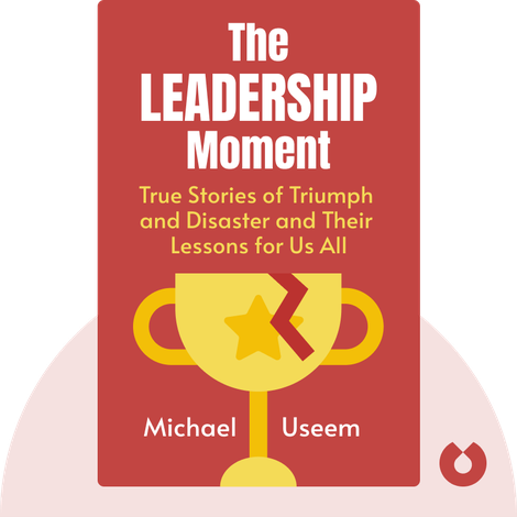 The Leadership Moment by Michael Useem