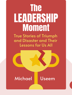 The Leadership Moment: Nine True Stories of Triumph and Disaster and Their Lessons for Us All by Michael Useem