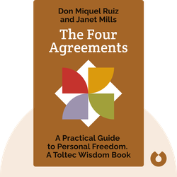 The Four Agreements: A Practical Guide to Personal Freedom. A Toltec Wisdom Book by Don Miguel Ruiz and Janet Mills