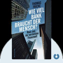 Wie viel Bank braucht der Mensch?: Raus aus der verrückten Finanzwelt von Thomas Fricke