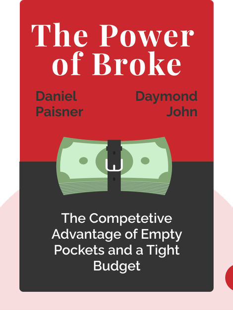 The Power of Broke: How Empty Pockets, a Tight Budget, and a Hunger for Success Can Become Your Greatest Competitive Advantage by Daymond John with Daniel Paisner