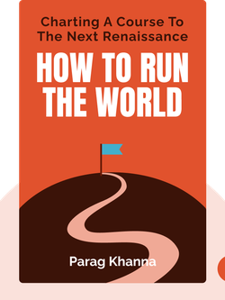 How to Run the World: Charting a Course to the Next Renaissance by Parag Khanna