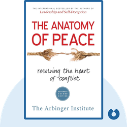 The Anatomy of Peace: How to Resolve the Heart of Conflict by The Arbinger Institute