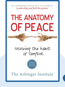 The Anatomy of Peace: How to Resolve the Heart of Conflict von The Arbinger Institute