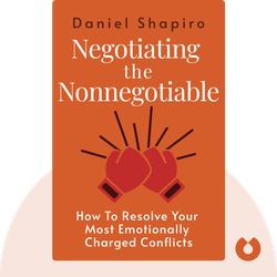 Negotiating the Nonnegotiable: How to Resolve Your Most Emotionally Charged Conflicts by Daniel Shapiro