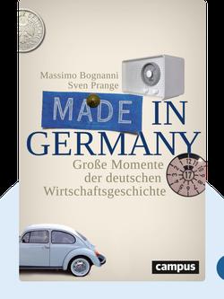 Made in Germany: Große Momente der deutschen Wirtschaftsgeschichte von Massimo Bognanni & Sven Prange