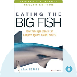 Eating The Big Fish: How Challenger Brands Can Compete Against Brand Leaders by Adam Morgan