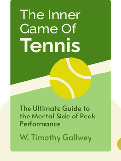 The Inner Game of Tennis: The Ultimate Guide to the Mental Side of Peak Performance von W. Timothy Gallwey