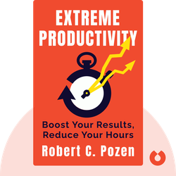 Extreme Productivity: Boost Your Results, Reduce Your Hours by Robert C. Pozen
