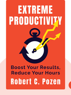 Extreme Productivity: Boost Your Results, Reduce Your Hours von Robert C. Pozen
