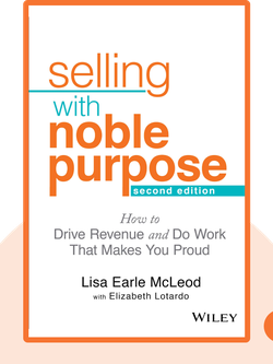 Selling with Noble Purpose: How to Drive Revenue and Do Work That Makes You Proud von Lisa Earle McLeod