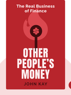Other People's Money: The Real Business of Finance by John Kay