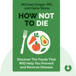 How Not to Die: Discover the Foods Scientifically Proven to Prevent and Reverse Disease by Michael Greger, MD, and Gene Stone